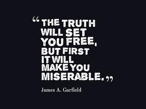 truth-quote_the-truth-will-set-you-free-but-first-it-will-makes-you-miserable-65a07